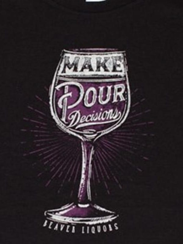 Make Pour Decisions T-shirt